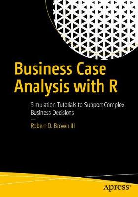 Business Case Analysis with R by Robert D. Brown III