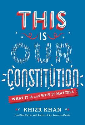 This is Our Constitution: What It Is and Why It Matters by Khizr Khan