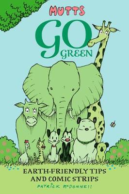 Mutts Go Green: Earth-Friendly Tips and Comic Strips book