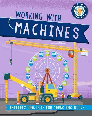 Kid Engineer: Working with Machines by Sonya Newland