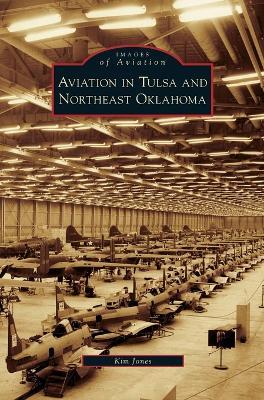 Aviation in Tulsa and Northeast Oklahoma by Kim Jones