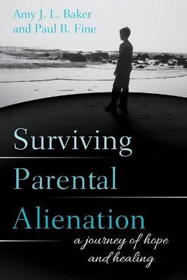 Surviving Parental Alienation by Amy J. L. Baker