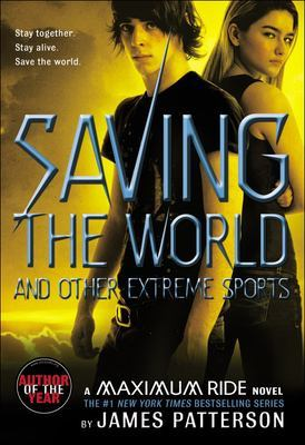 Saving the World and Other Extreme Sports by James Patterson