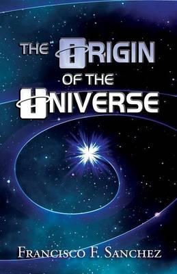 The Origin of the Universe by Francisco F Sanchez