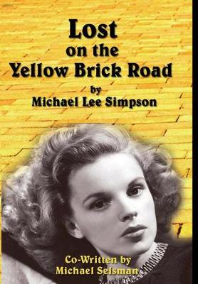 Judy Garland, Lost on the Yellow Brick Road: The true story of how Judy Garland lost her way. by Michael Simpson