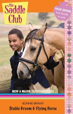 Saddle Club Bindup 23: Stable Groom and Flying Horse by Bonnie Bryant