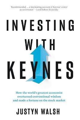 Investing with Keynes; How the World's Greatest Economist overturned conventional wisdom and made a fortune on the stock market book