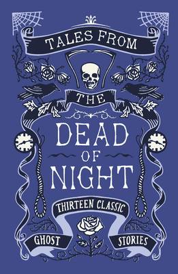 Tales from the Dead of Night: Thirteen Classic Ghost Stories by Cecily Gayford