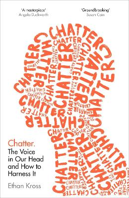 Chatter: The Voice in Our Head and How to Harness It by Ethan Kross