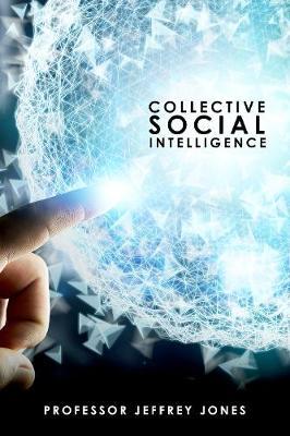 Collective Social Intelligence by Jeffrey I. Jones