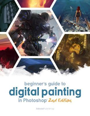 Beginner's Guide to Digital Painting in Photoshop by 3dtotal Publishing