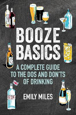 Booze Basics: A Complete Guide to the DOS and Don'Ts of Drinking by Emily Miles
