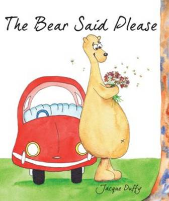 The Bear Said Please by Jacque Duffy