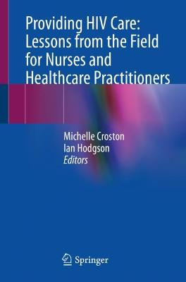 Providing HIV Care: Lessons from the Field for Nurses and Healthcare Practitioners by Michelle Croston