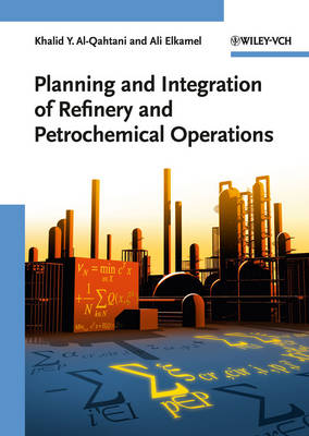 Planning and Integration of Refinery and Petrochemical Operations by Khalid Y. Al-Qahtani