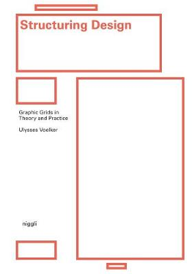Structuring Design: Graphic Grids in Theory and Practice by Ulysses Voelker