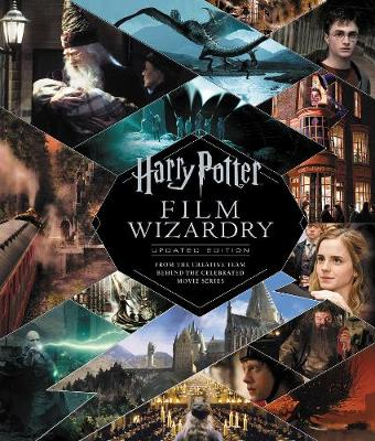 Harry Potter Film Wizardry: The Updated Edition: From the Creative Team Behind the Celebrated Movie Series by Brian Sibley