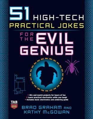 51 High-Tech Practical Jokes for the Evil Genius by Brad Graham