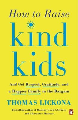 How To Raise Kind Kids by Thomas Lickona