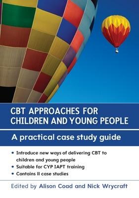 CBT Approaches for Children and Young People: A Practical Case Study Guide by Nick Wrycraft