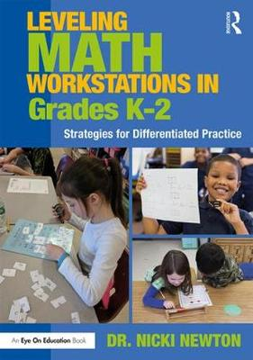 Leveling Math Workstations in Grades K-2: Strategies for Differentiated Practice by Nicki Newton