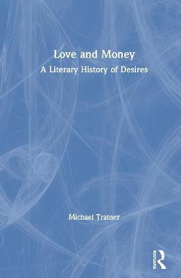 Love and Money: A Literary History of Desires by Michael Tratner