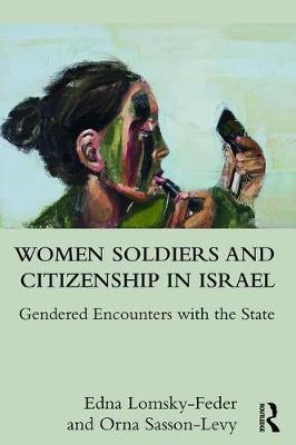 Women Soldiers and Citizenship in Israel by Edna Lomsky-Feder