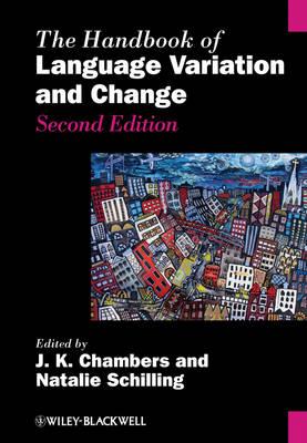Handbook of Language Variation and Change by J. K. Chambers