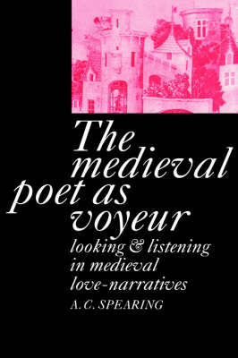 The Medieval Poet as Voyeur by A. C. Spearing