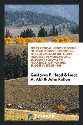 The Practical Medicine Series of Year Books by Gustavus P Head