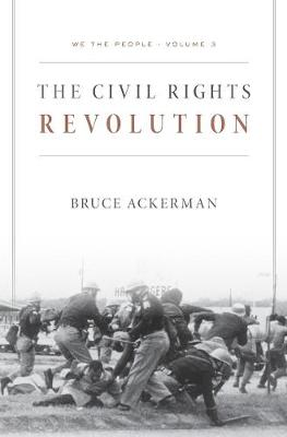 We the People, Volume 3: the Civil Rights Revolution by Bruce Ackerman