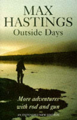 Outside Days by Sir Max Hastings