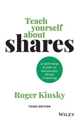 Teach Yourself About Shares: A Self-help Guide to Successful Share Investing by Roger Kinsky