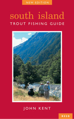 South Island Trout Fishing Guide - New Edition by John Kent