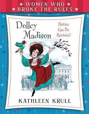 Women Who Broke the Rules: Dolley Madison by Kathleen Krull