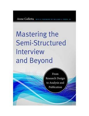 Mastering the Semi-Structured Interview and Beyond by Anne Galletta