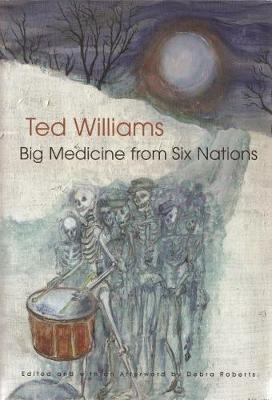Big Medicine From Six Nations by Ted C. Williams