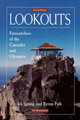 Lookouts: Firewatchers of the Cascades and Olympics by Ira Spring, Sp