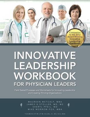 Innovative Leadership Workbook for Physican Leaders by Maureen Metcalf