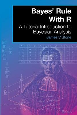 Bayes' Rule with R by Dr James V Stone