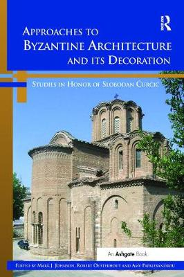 Approaches to Byzantine Architecture and its Decoration by Mark J. Johnson