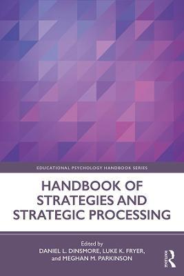 Handbook of Strategies and Strategic Processing by Daniel L. Dinsmore