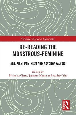 Re-reading the Monstrous-Feminine: Art, Film, Feminism and Psychoanalysis book