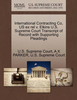 International Contracting Co, Us Ex Rel V. Elkins U.S. Supreme Court Transcript of Record with Supporting Pleadings by A X Parker