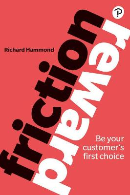 Friction/Reward: Be your customer's first choice by Richard Hammond