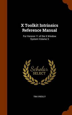 X Toolkit Intrinsics Reference Manual by Tim O'Reilly