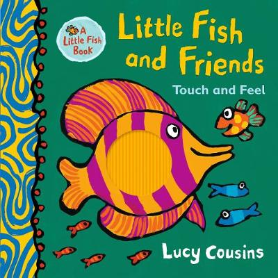 Little Fish and Friends: Touch and Feel by Lucy Cousins