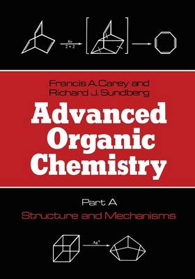 Advanced Organic Chemistry Structure and Mechanisms Part A by Francis A. Carey