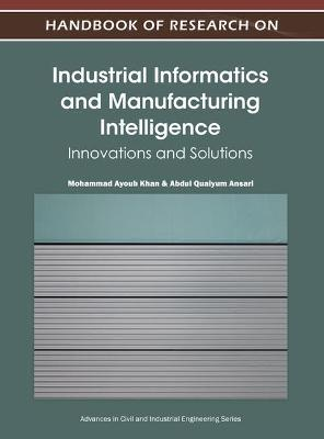 Handbook of Research on Industrial Informatics and Manufacturing Intelligence book
