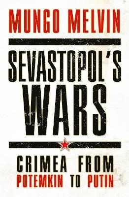 Sevastopol's Wars by Mungo Melvin